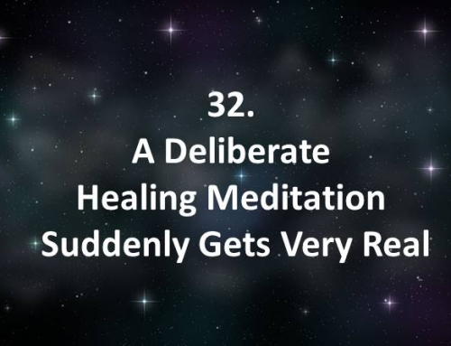 32. A Deliberate Healing Meditation Suddenly Gets Very Real