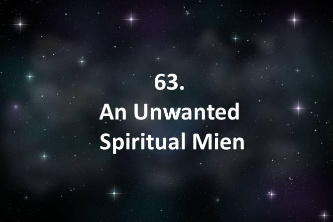 63 An Unwanted Spiritual Mien