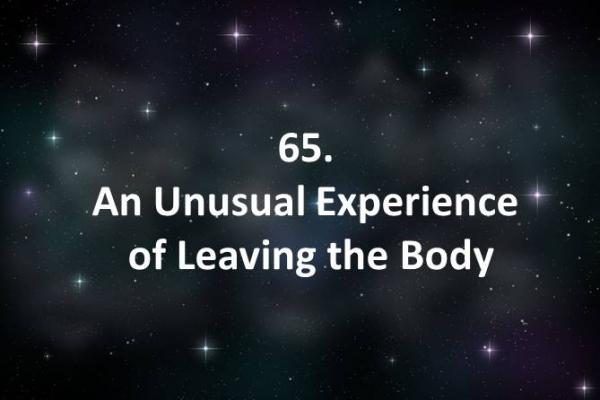 65 An Unusual Experience of Leaving the Body