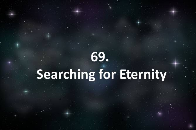 69 Searching for Eternity