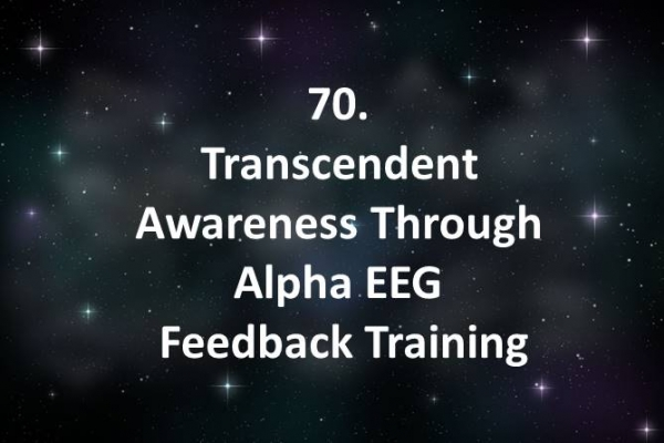 70 Transcendent Awareness Through Alpha EEG Feedback Training