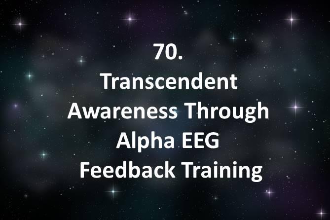 70 Transcendent Awareness Through Alpha EEG Feedback Training