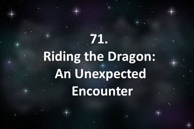 71 Riding the Dragon An Unexpected Encounter
