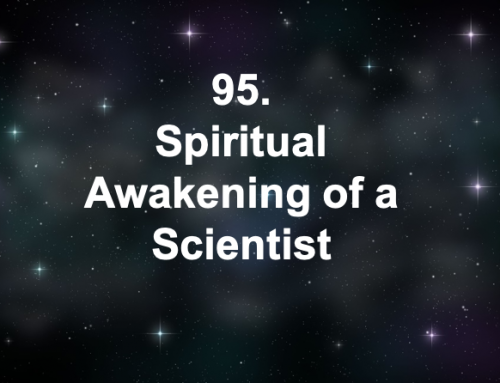 95. Spiritual Awakening of a Scientist